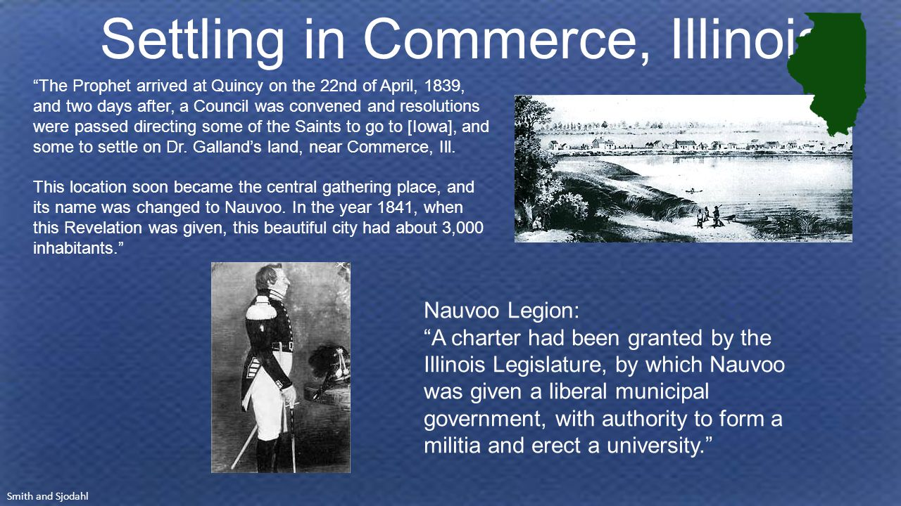 Settling in Commerce, Illinois The Prophet arrived at Quincy on the 22nd of April, 1839, and two days after, a Council was convened and resolutions were passed directing some of the Saints to go to [Iowa], and some to settle on Dr.