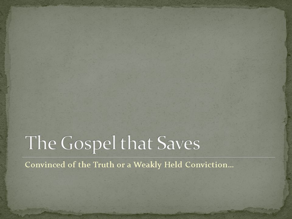 Convinced of the Truth or a Weakly Held Conviction…