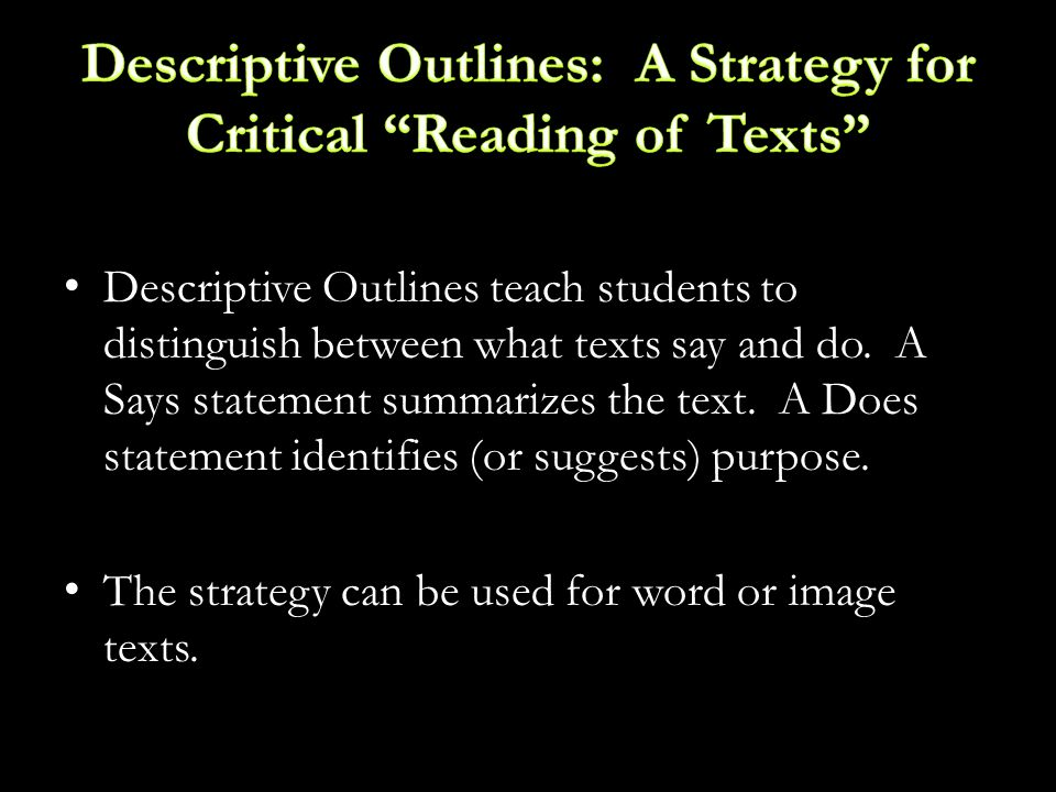 Descriptive Outlines teach students to distinguish between what texts say and do.