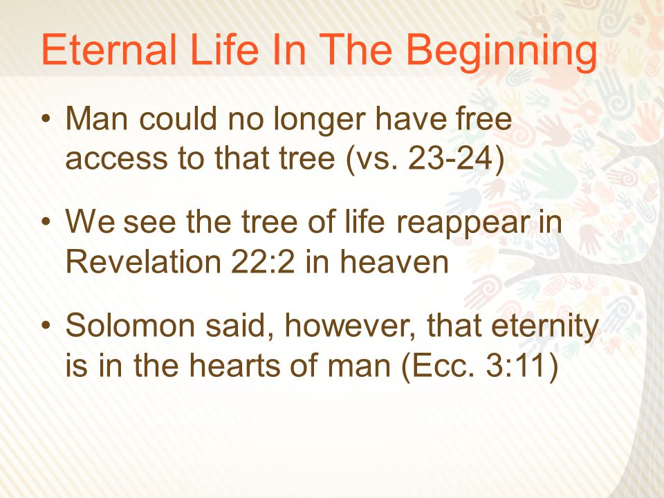 Eternal Life In The Beginning Man could no longer have free access to that tree (vs.