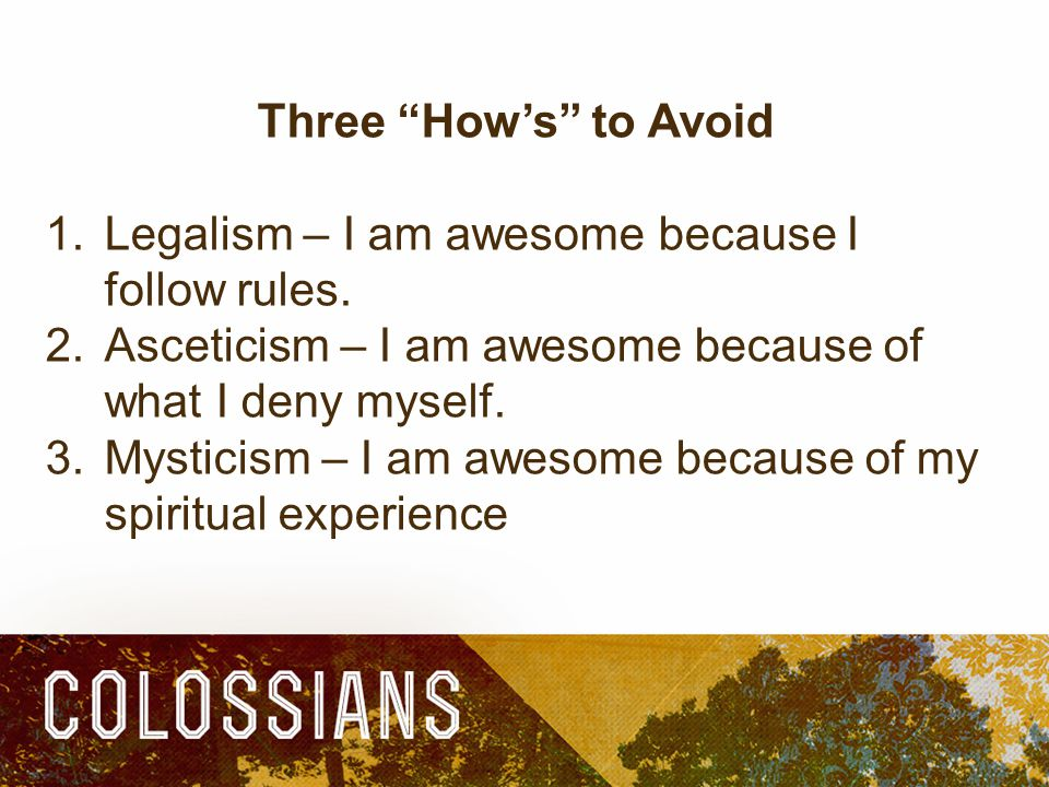 Three How's to Avoid 1.Legalism – I am awesome because I follow rules.