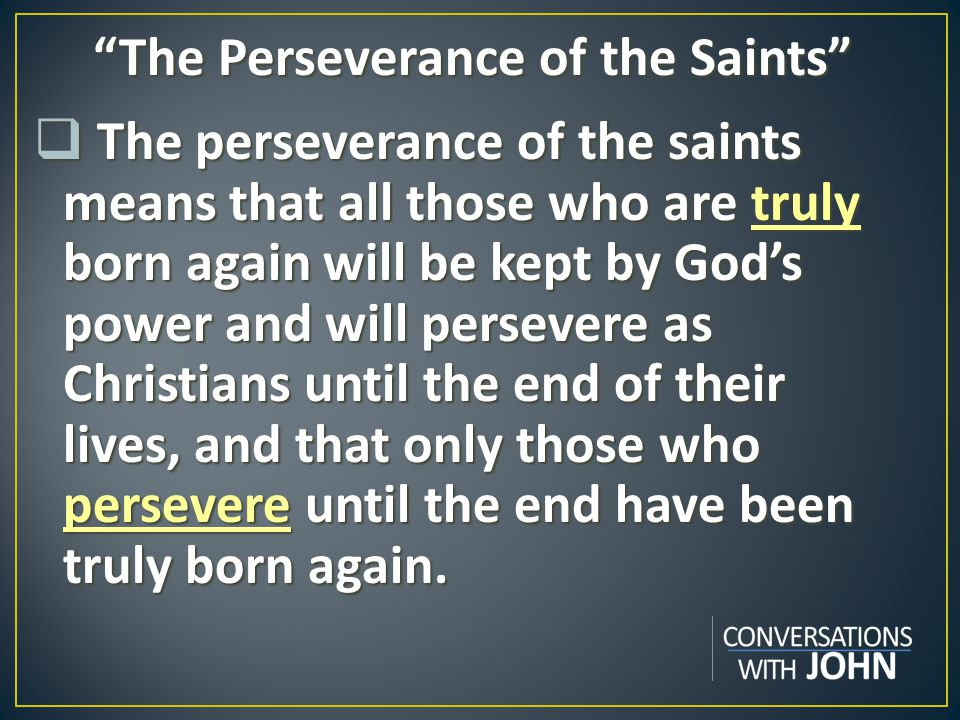"""""""The Perseverance of the Saints""""  The perseverance of the saints means that all those who are truly born again will be kept by God's power and will p"""
