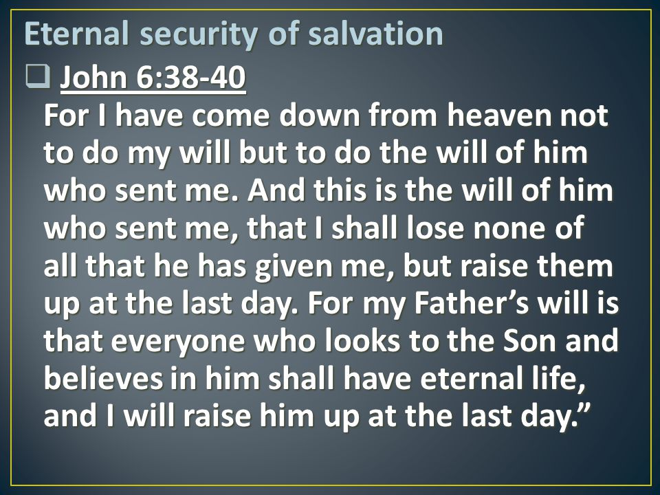 Eternal security of salvation  1 Peter 1:3-5 Praise be to the God and Father of our Lord Jesus Christ.