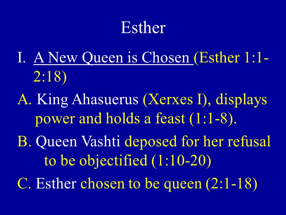 Esther I.A New Queen is Chosen (Esther 1:1- 2:18) A.