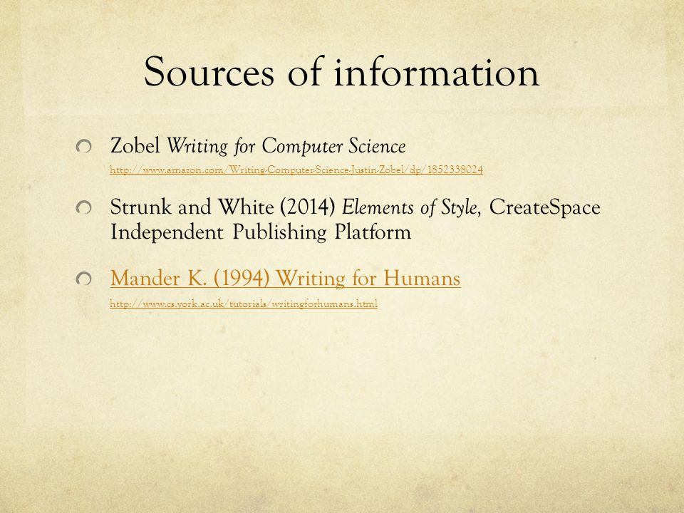Sources of information Zobel Writing for Computer Science http://www.amazon.com/Writing-Computer-Science-Justin-Zobel/dp/1852338024 Strunk and White (