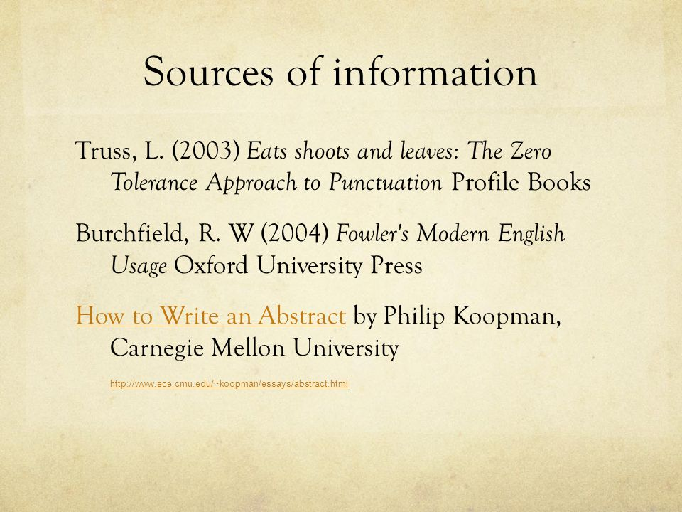 Sources of information Truss, L. (2003) Eats shoots and leaves: The Zero Tolerance Approach to Punctuation Profile Books Burchfield, R. W (2004) Fowle