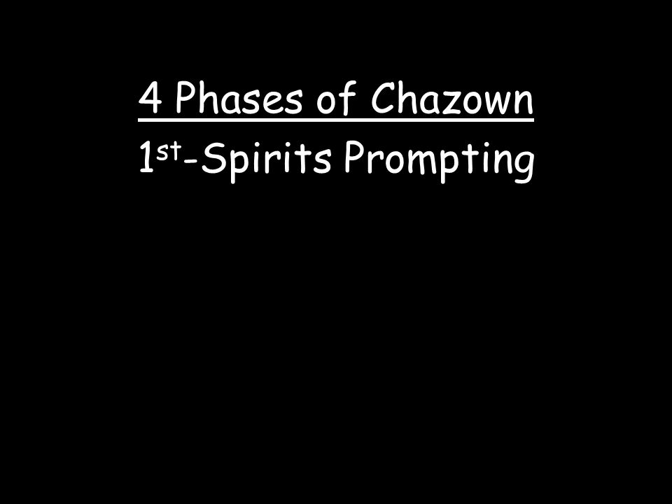 4 Phases of Chazown 1 st -Spirits Prompting