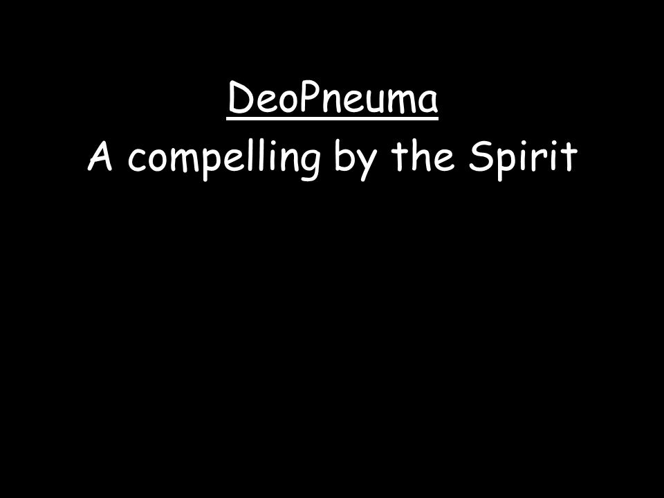 DeoPneuma A compelling by the Spirit
