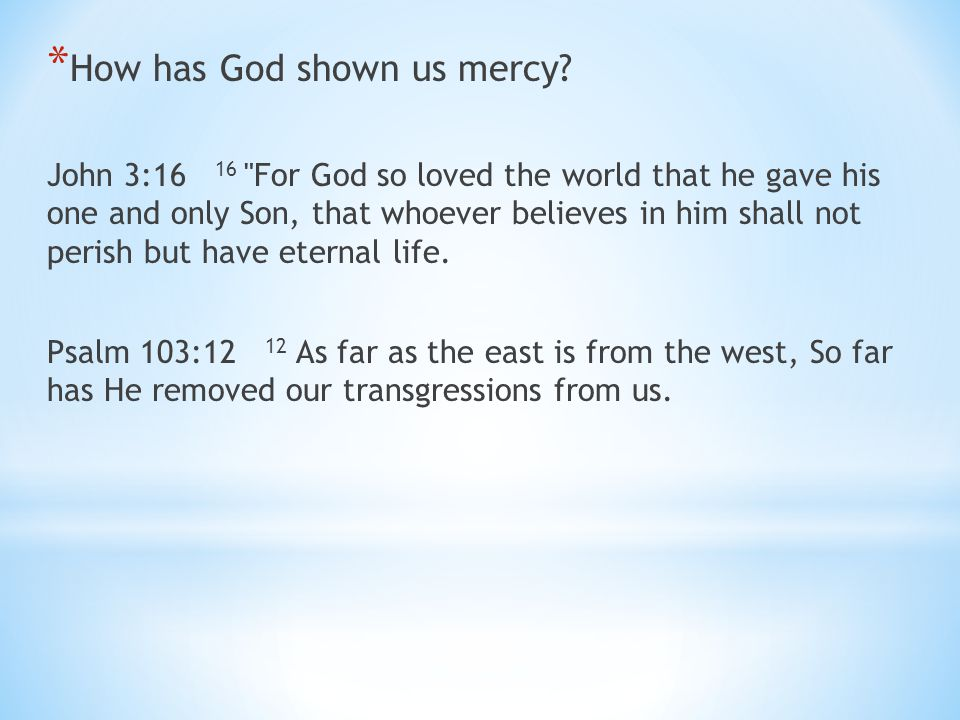* How has God shown us mercy.