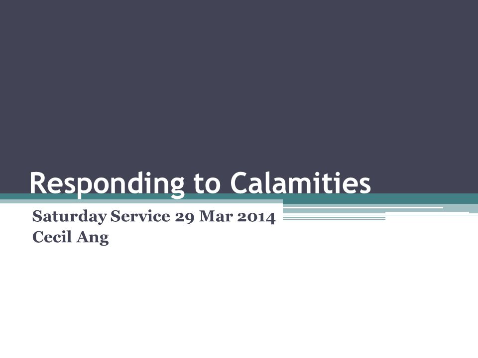 Responding to Calamities Saturday Service 29 Mar 2014 Cecil Ang