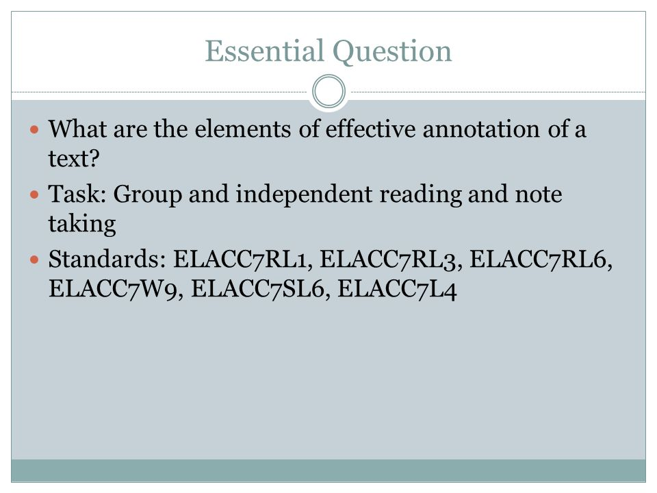Essential Question What are the elements of effective annotation of a text? Task: Group and independent reading and note taking Standards: ELACC7RL1,