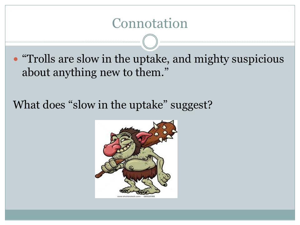 "Connotation ""Trolls are slow in the uptake, and mighty suspicious about anything new to them."" What does ""slow in the uptake"" suggest?"
