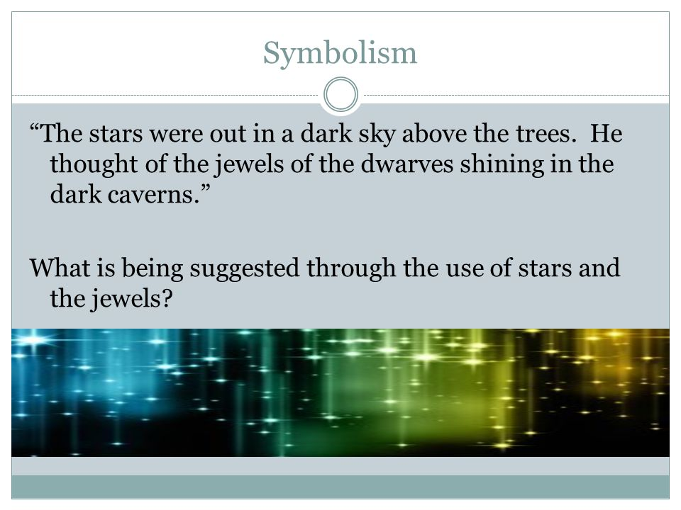 "Symbolism ""The stars were out in a dark sky above the trees. He thought of the jewels of the dwarves shining in the dark caverns."" What is being sugge"
