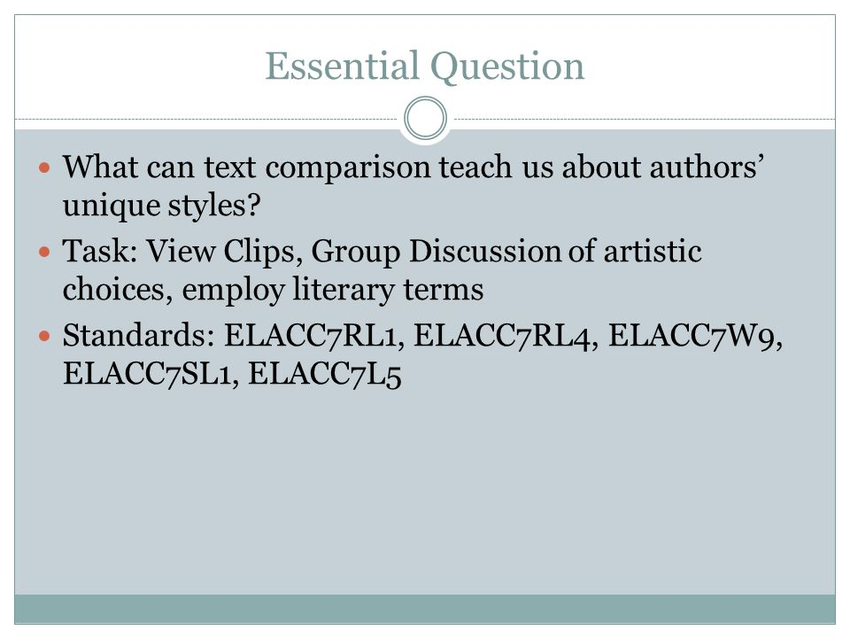 Essential Question What can text comparison teach us about authors' unique styles? Task: View Clips, Group Discussion of artistic choices, employ lite