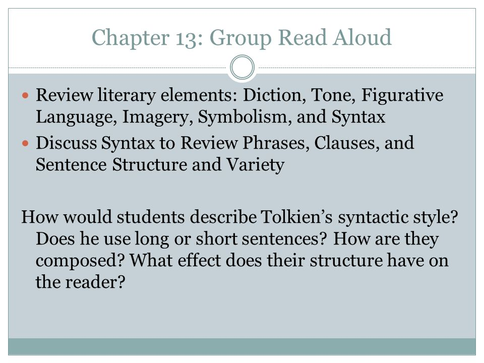 Chapter 13: Group Read Aloud Review literary elements: Diction, Tone, Figurative Language, Imagery, Symbolism, and Syntax Discuss Syntax to Review Phr