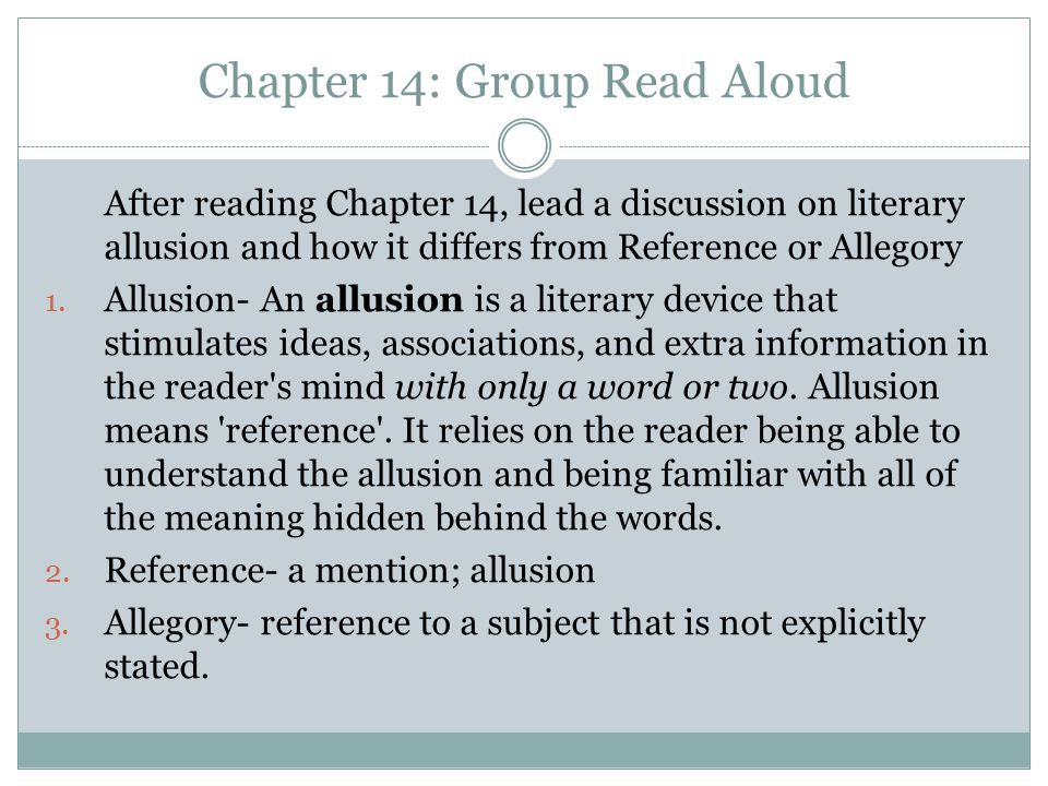 Chapter 14: Group Read Aloud After reading Chapter 14, lead a discussion on literary allusion and how it differs from Reference or Allegory 1. Allusio