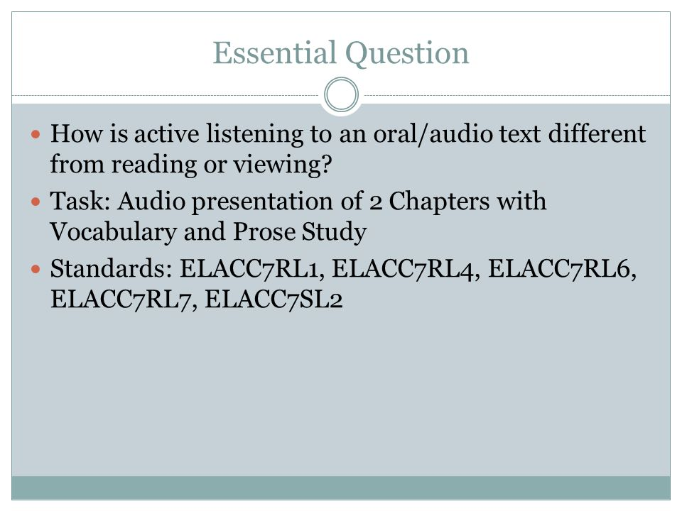 Essential Question How is active listening to an oral/audio text different from reading or viewing? Task: Audio presentation of 2 Chapters with Vocabu