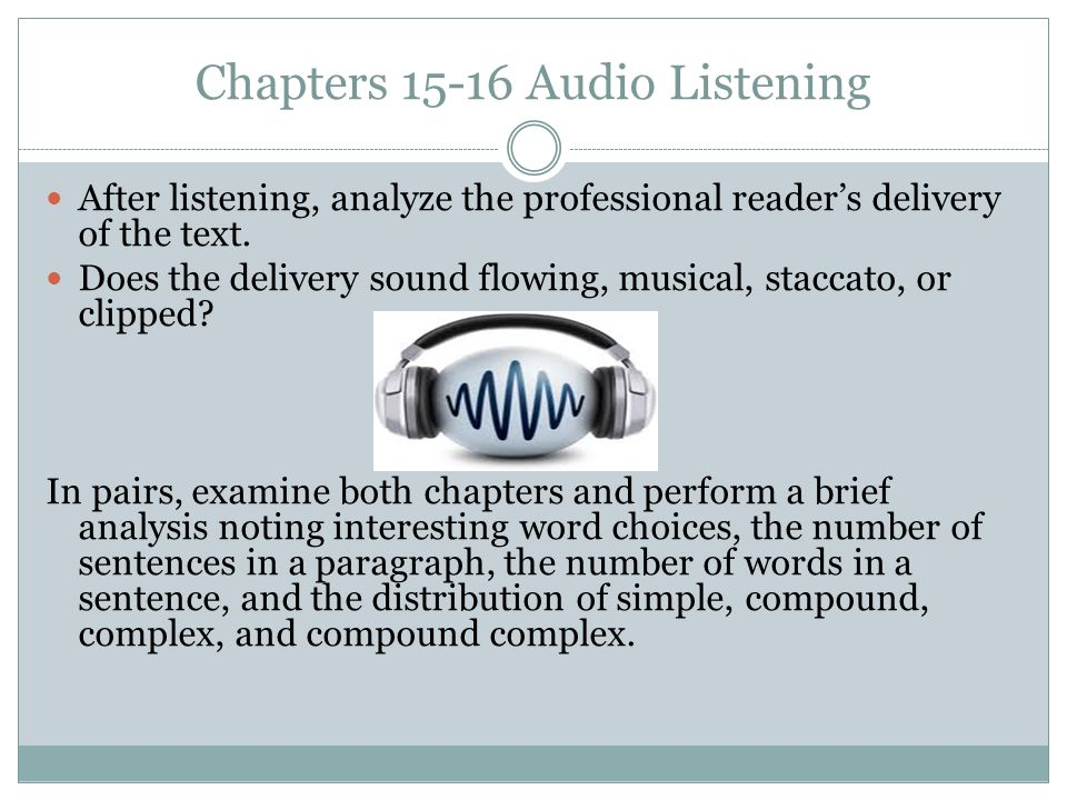 Chapters 15-16 Audio Listening After listening, analyze the professional reader's delivery of the text. Does the delivery sound flowing, musical, stac