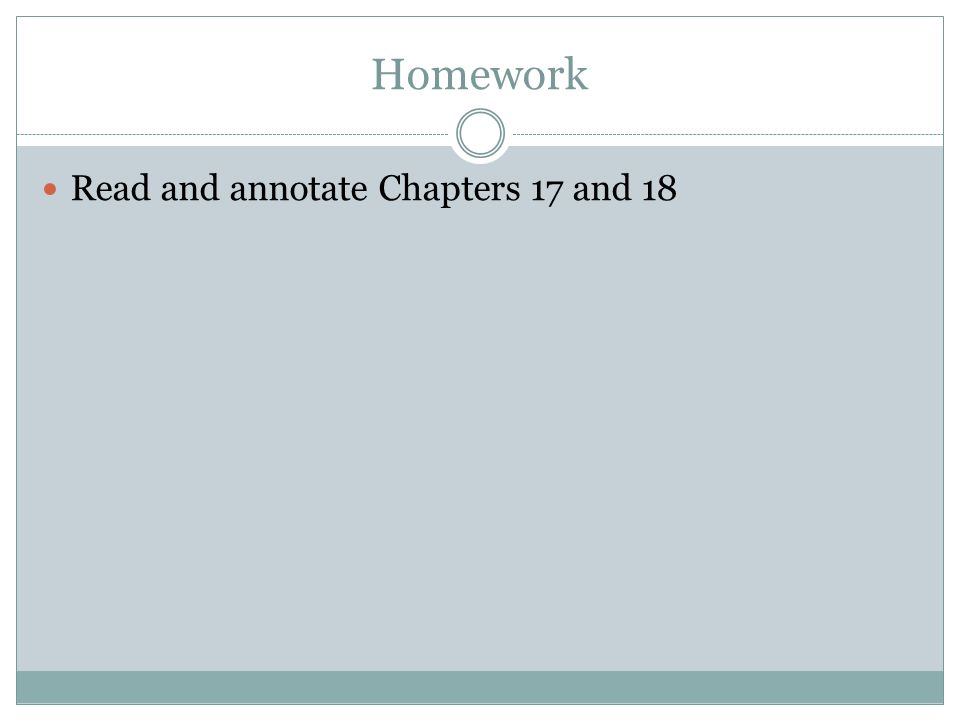 Homework Read and annotate Chapters 17 and 18