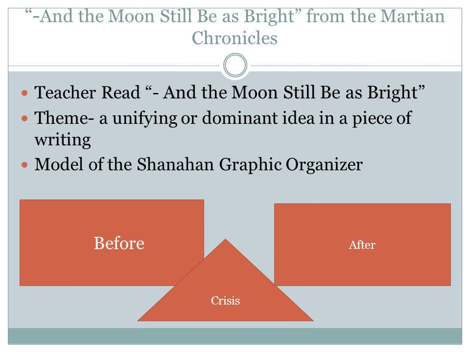 """- And the Moon Still Be as Bright"" from the Martian Chronicles Teacher Read ""- And the Moon Still Be as Bright"" Theme- a unifying or dominant idea in"
