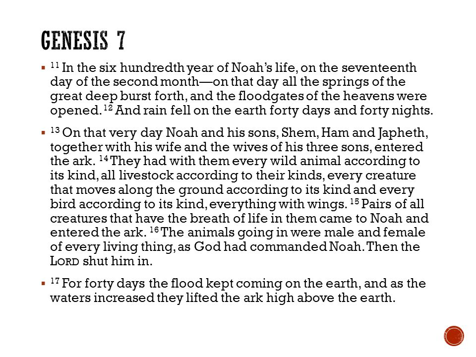  11 In the six hundredth year of Noah's life, on the seventeenth day of the second month—on that day all the springs of the great deep burst forth, and the floodgates of the heavens were opened.
