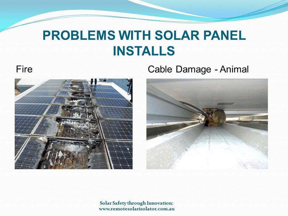 PROBLEMS WITH SOLAR PANEL INSTALLS Perish – 7 years exposure Poor quality installation Solar Safety through Innovation: www.remotesolarisolator.com.au