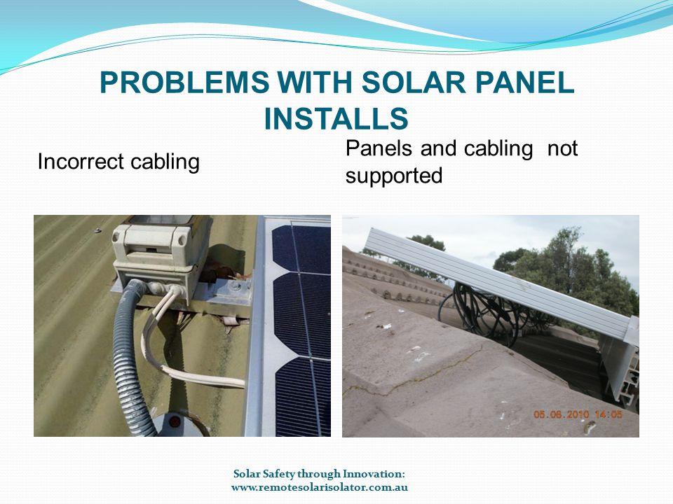 PROBLEMS WITH SOLAR PANEL INSTALLS Solar Panel Termination Fire Series Arcing Solar Safety through Innovation: www.remotesolarisolator.com.au