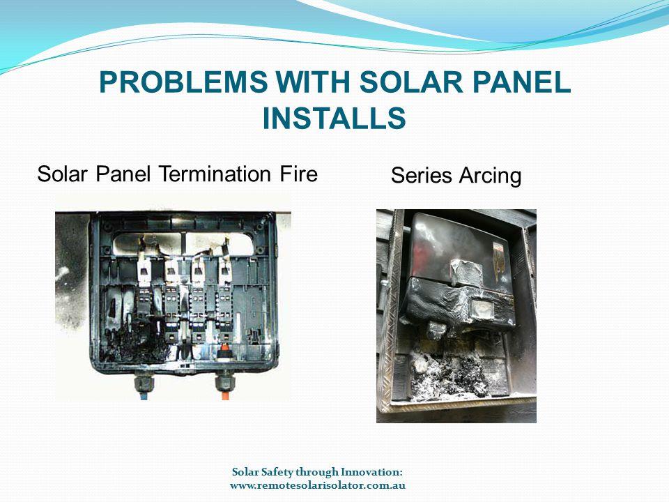PROBLEMS WITH SOLAR PANEL INSTALLS Cable Damage – perish Cable Damage - vermin Solar Safety through Innovation: www.remotesolarisolator.com.au