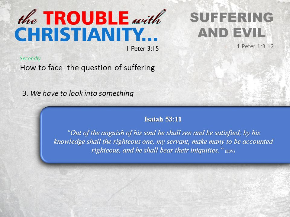SUFFERING AND EVIL 1 Peter 1:3-12 Secondly How to face the question of suffering 3.
