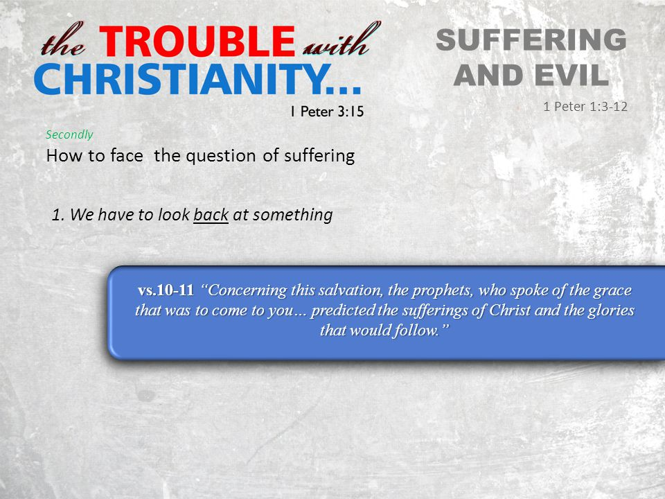 SUFFERING AND EVIL 1 Peter 1:3-12 Secondly How to face the question of suffering 1.