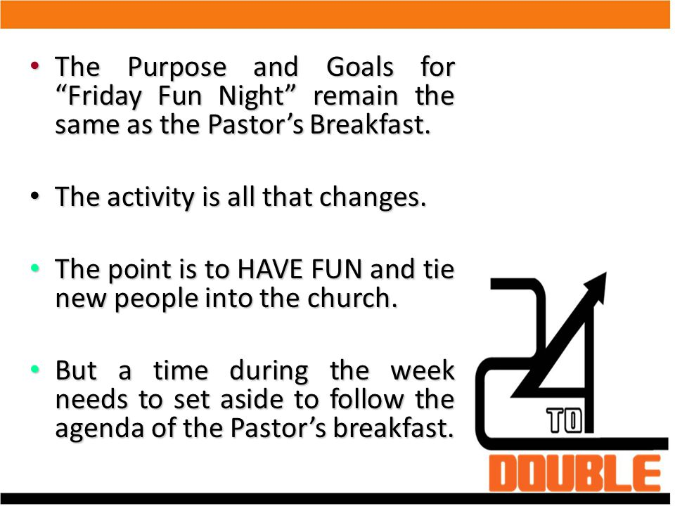 "The Purpose and Goals for ""Friday Fun Night"" remain the same as the Pastor's Breakfast. The Purpose and Goals for ""Friday Fun Night"" remain the same a"