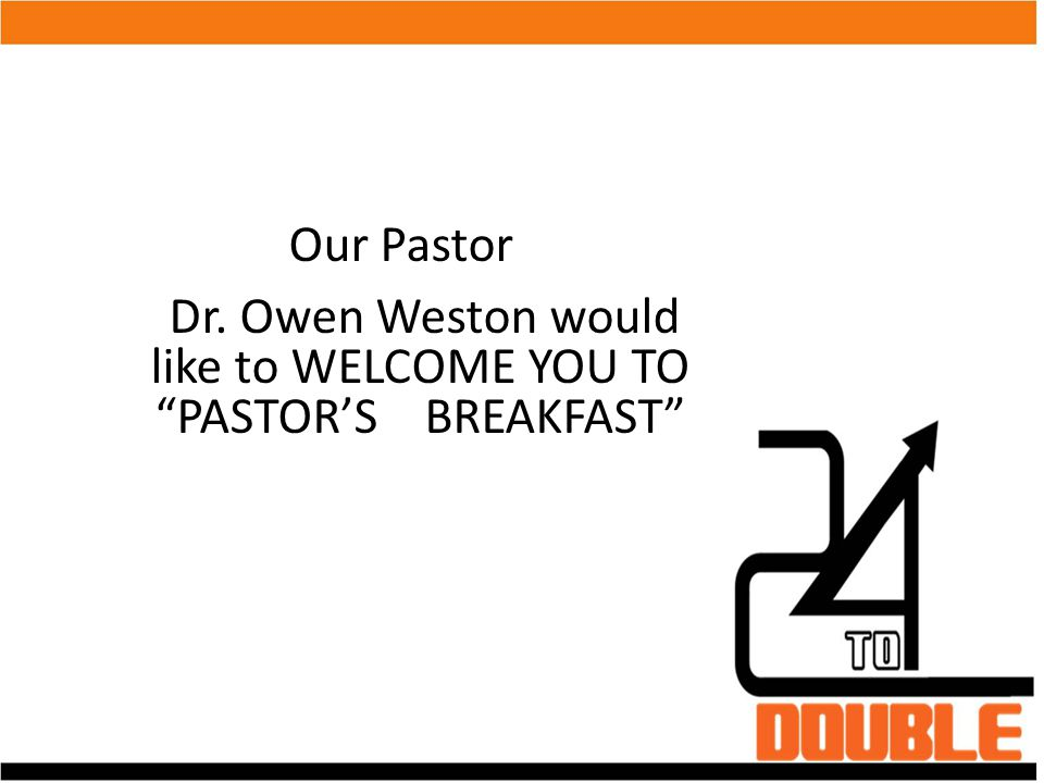 "Our Pastor Dr. Owen Weston would like to WELCOME YOU TO ""PASTOR'S BREAKFAST"""
