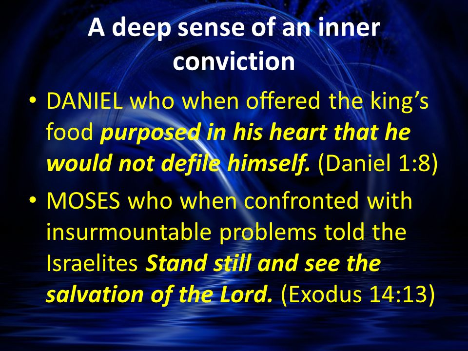 DANIEL who when offered the king's food purposed in his heart that he would not defile himself.