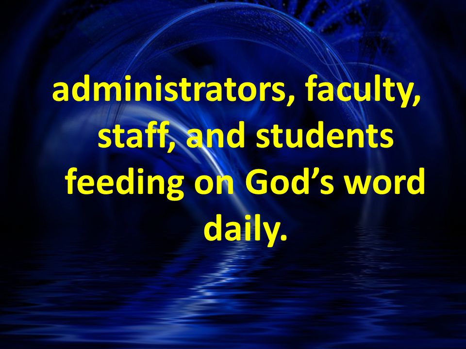 administrators, faculty, staff, and students feeding on God's word daily.