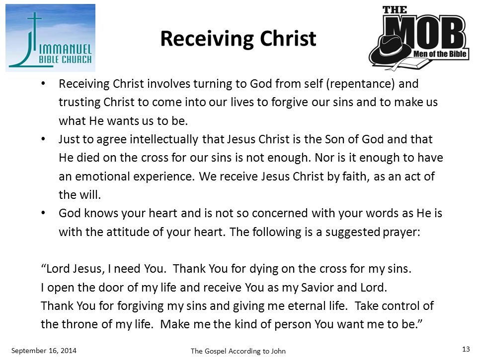 Receiving Christ involves turning to God from self (repentance) and trusting Christ to come into our lives to forgive our sins and to make us what He