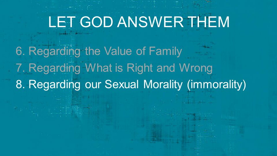 LET GOD ANSWER THEM 6. Regarding the Value of Family 7.