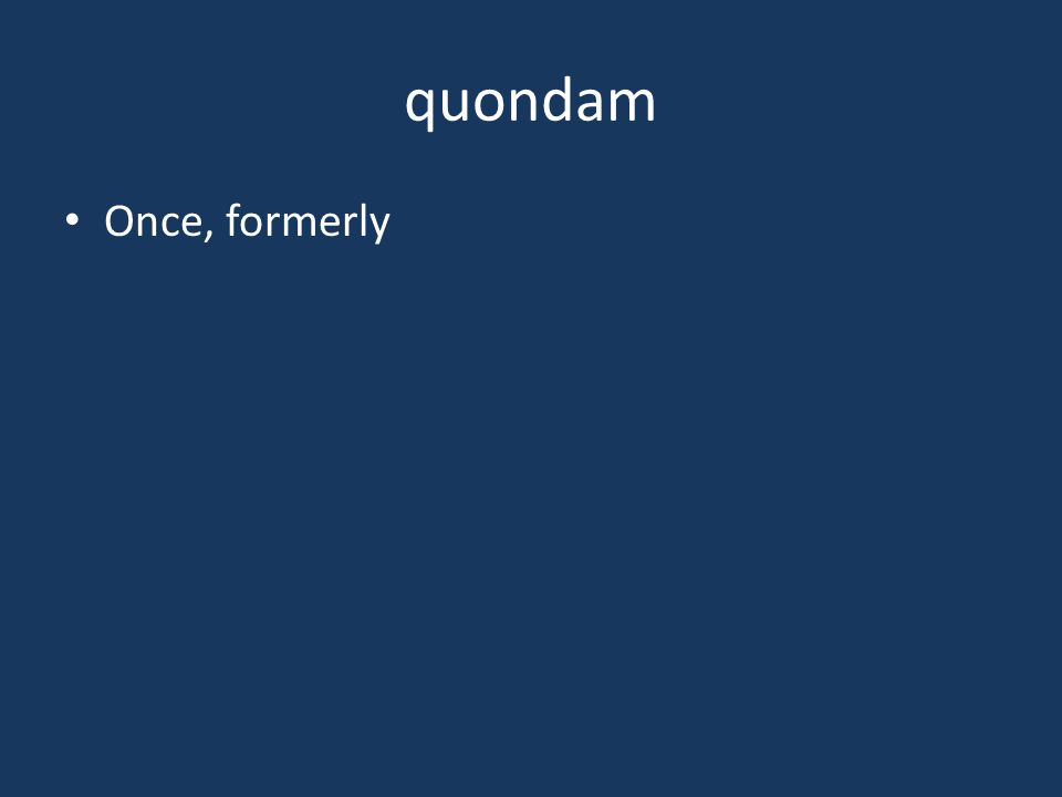 quondam Once, formerly