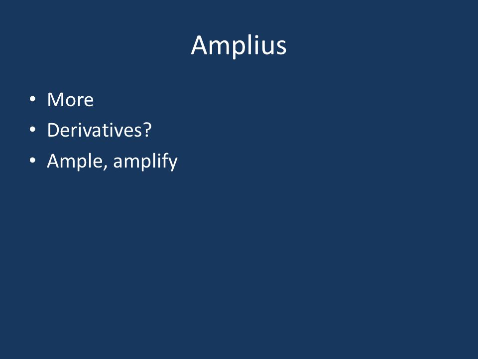 Amplius More Derivatives? Ample, amplify
