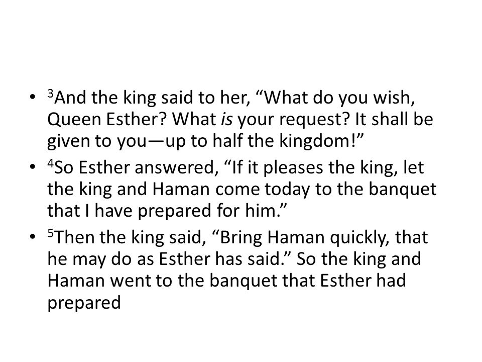 3 And the king said to her, What do you wish, Queen Esther.
