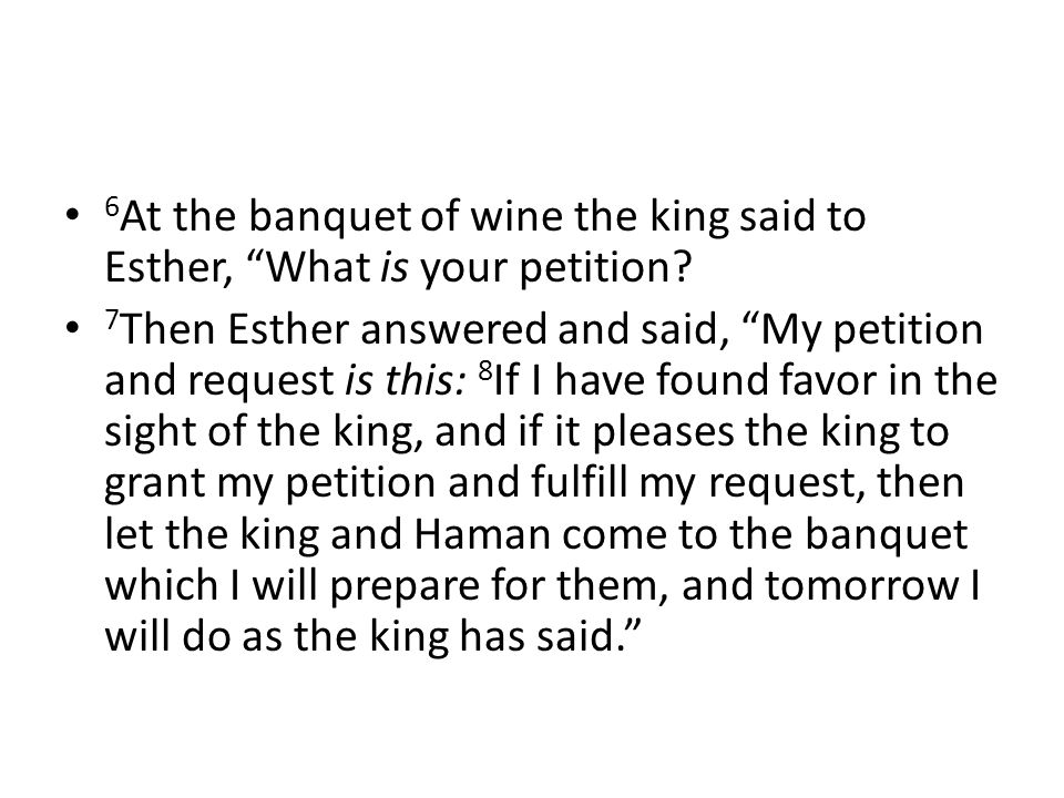 6 At the banquet of wine the king said to Esther, What is your petition.