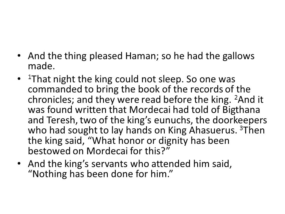 And the thing pleased Haman; so he had the gallows made.