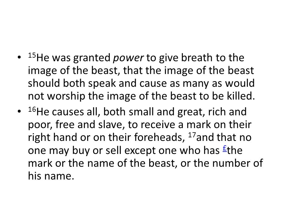 15 He was granted power to give breath to the image of the beast, that the image of the beast should both speak and cause as many as would not worship the image of the beast to be killed.