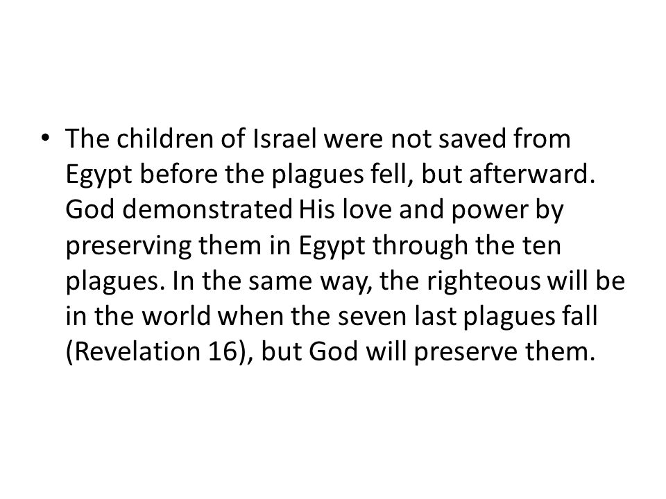 The children of Israel were not saved from Egypt before the plagues fell, but afterward.