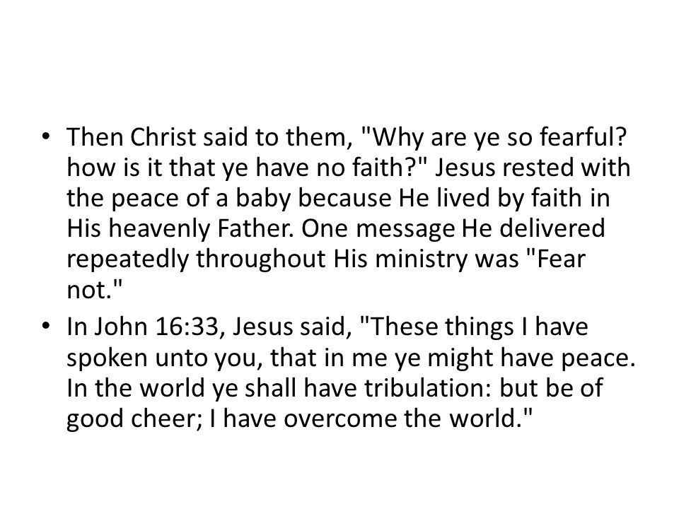 Then Christ said to them, Why are ye so fearful.