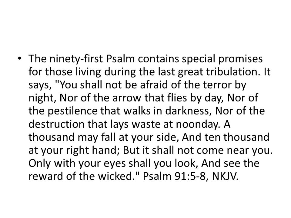 The ninety-first Psalm contains special promises for those living during the last great tribulation.