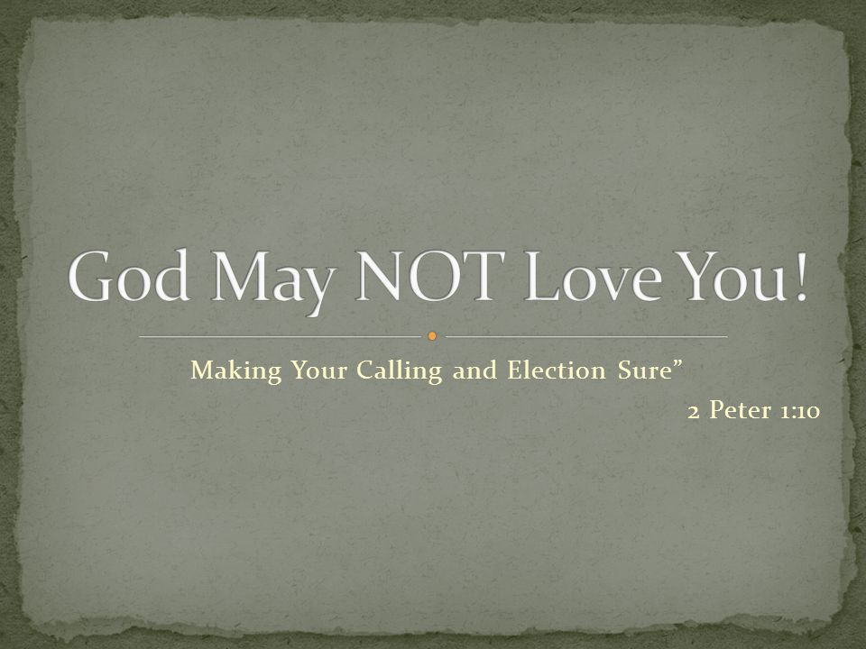 "Making Your Calling and Election Sure"" 2 Peter 1:10"