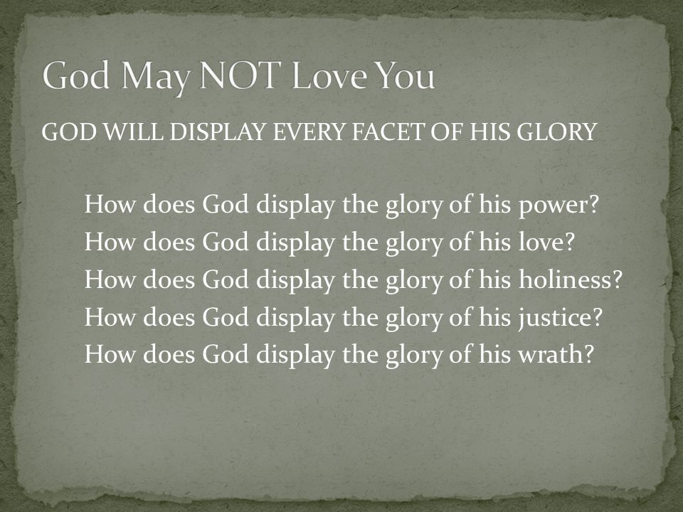 GOD WILL DISPLAY EVERY FACET OF HIS GLORY How does God display the glory of his power? How does God display the glory of his love? How does God displa