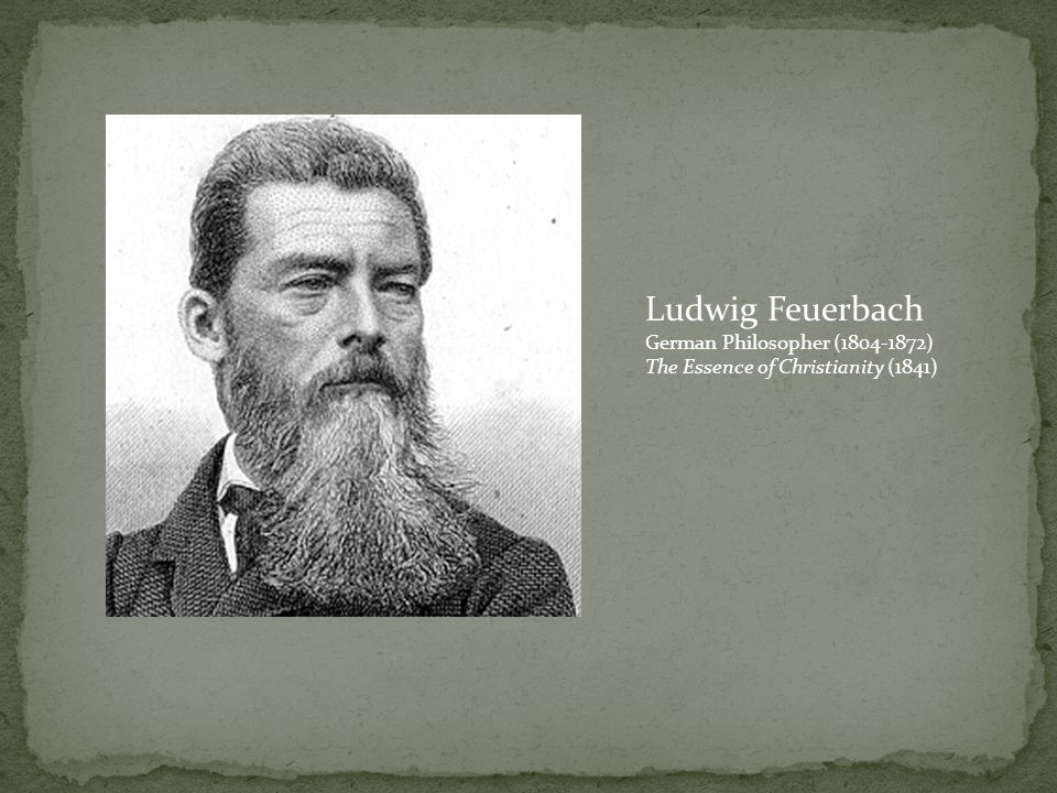Ludwig Feuerbach German Philosopher (1804-1872) The Essence of Christianity (1841)