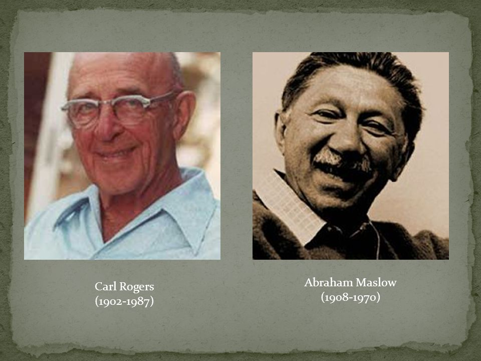 Carl Rogers (1902-1987) Abraham Maslow (1908-1970)
