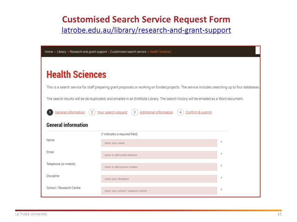 15La Trobe University Customised Search Service Request Form latrobe.edu.au/library/research-and-grant-support latrobe.edu.au/library/research-and-gra